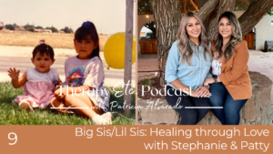 Ep. 9 Big Sis/Lil Sis: Healing through Love with Stephanie & Patty